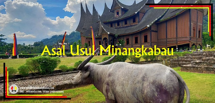 Asal Usul Minangkabau Menurut Tambo dan Catatan Sejarah