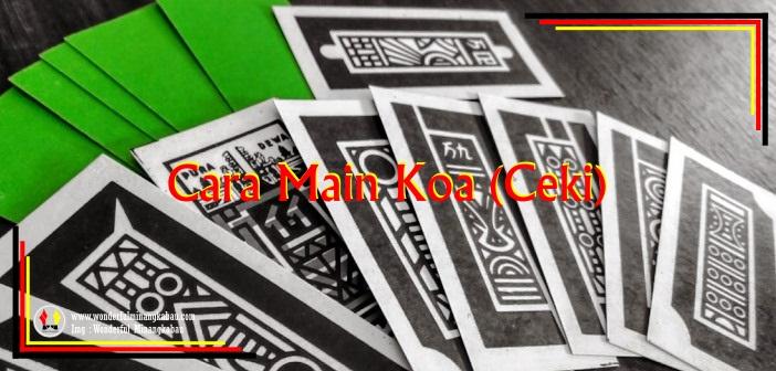 Istilah, Cara dan Strategi dalam Main 'Koa' (Ceki) Untuk Pemula